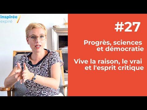 Inspirée/Expiré #27 : progrès, sciences et démocratie. Vive la raison, le vrai et l'esprit critique.