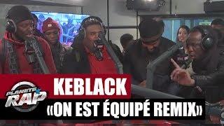 """KeBlack & Naza """"On est équipé Remix"""" Feat Dj Myst, Hiro et Youssoupha #PlanèteRap"""