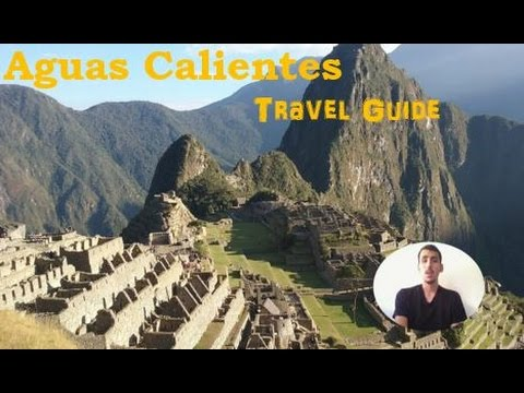 Aguas Calientes Travel Guide: Machu Picchu Pueblo