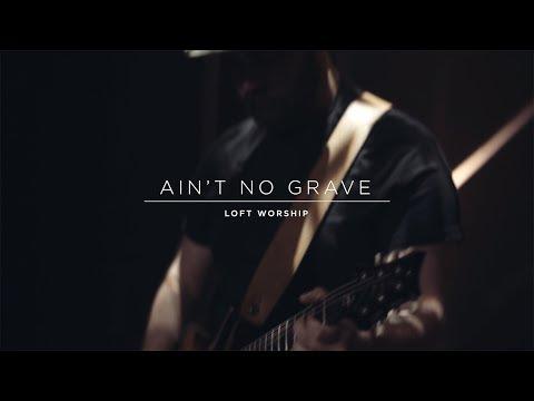 Loft Worship - Ain't No Grave (Live) - Bethel Music Cover
