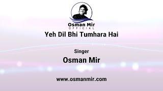 Yeh Dil Bhi Tumhara Hai | Song | Sung | Osman Mir