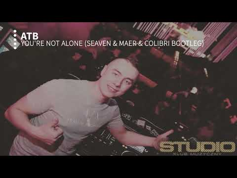 ATB - You're not alone (Seaven & MAER & Colibri Bootleg) mp3