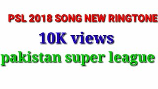 PSL 2018 NEW SONG RING TONE