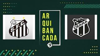 SANTOS X CEARÁ (pré-jogo + narração AO VIVO) - Brasileirão 2019