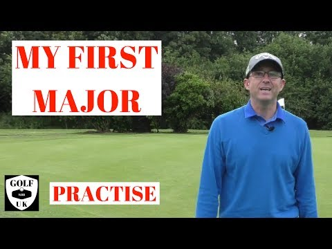 MY FIRST GOLF MAJOR OF THE YEAR PRACTICE