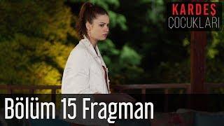 Kardeş Çocukları 15. Bölüm Fragman