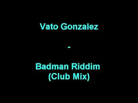 Vato Gonzalez - Badman Riddim (Club Mix)
