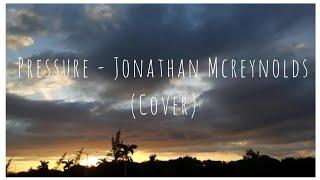 Pressure - Johnathan McReynolds (short acapella cover)// + lyrics