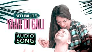 Yaar Di Gali | Veet Baljit | Audio song | Latest Punjabi Songs | Desi Swag Records