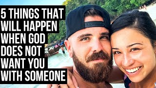 When God Does NOT Want You With Someone, This WILL Happen . . .