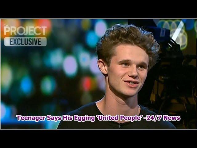 Teenager Says His Egging 'United People' -24/7 News