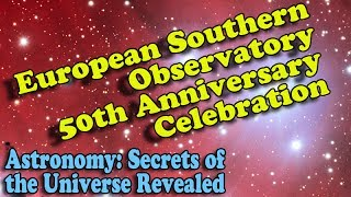 European Southern Observatory 50th Anniversary Celebration - Astronomy Documentary
