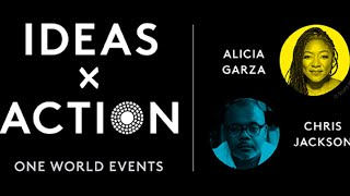 One World Ideas x Action: Alicia Garza and Chris Jackson