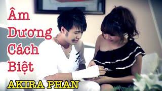 Âm Dương Cách Biệt - Akira Phan [OFFICIAL MV HD]