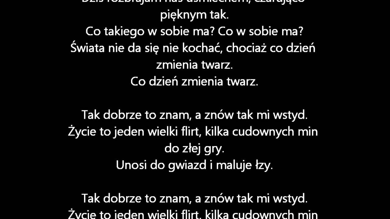 """piosenka flirt grzeszczak tekst Dziś """"komponując siebie"""" jest już potrójną platyną trudno się temu dziwić – wszak zawiera takie przeboje, jak """"flirt"""", """"pożyczony"""", """"księżniczka"""", """"nowy ty, nowa ja"""" i """"kiedy tylko spojrzę"""" co ciekawe – teksty do dwóch piosenek z albumu napisały stare wyjadaczki – maria sadowska i karolina kozak – ale."""