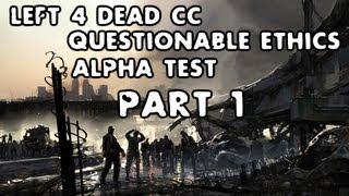 Left 4 Dead CC - Questionable Ethics Alpha Test Part 1