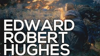 Edward Robert Hughes: A collection of 44 works (HD)