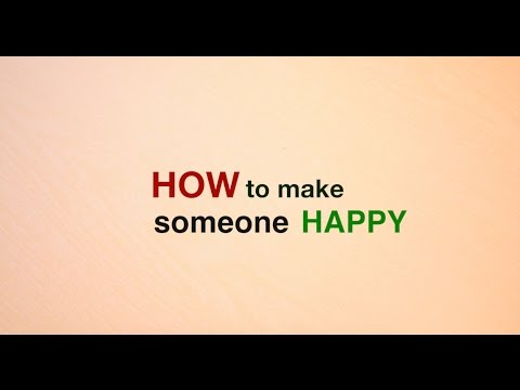 How to make someone happy | How to be happy