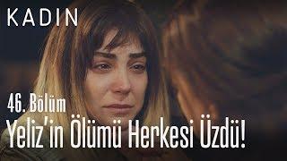 Yeliz'in ölümü herkesi üzdü... - Kadın 46. Bölüm