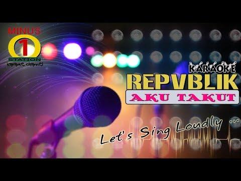 Repvblik - Aku Takut : Karaoke Lirik Instrumental HQ Audio