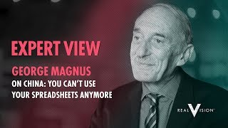 Magnus On China: You Can't Use Your Spreadsheets Anymore | Expert View | Real Vision™