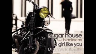 Sugar House feat. Blackseas - A Girl Like You (Dim Vach Remix)