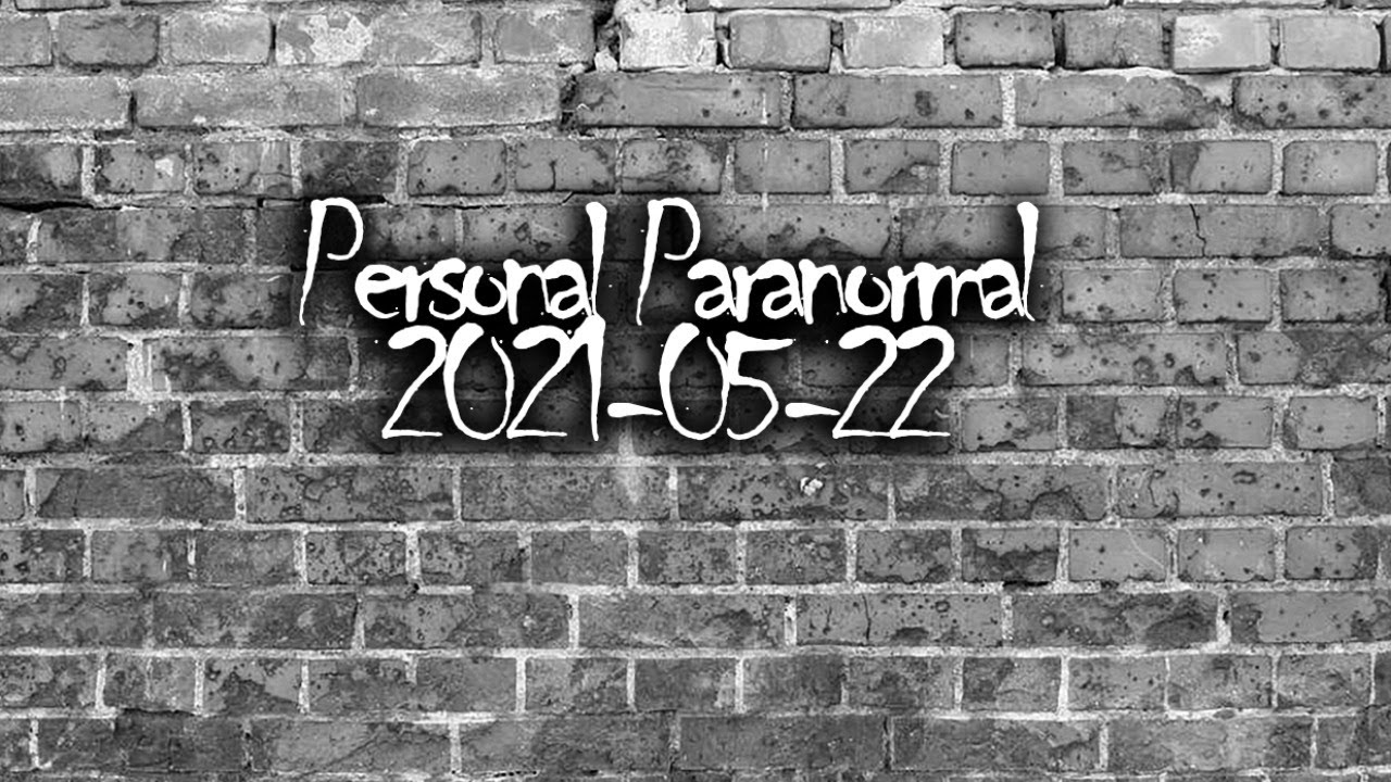Paranormal Experiences Live Call in - 2021-05-22