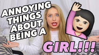 annoying things about being a girl