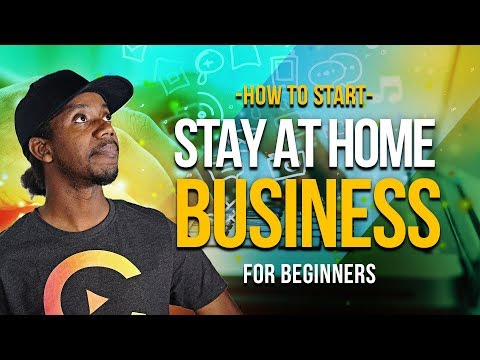 HOW TO START A STAY AT HOME BUSINESS IN 2019 FOR BEGINNERS