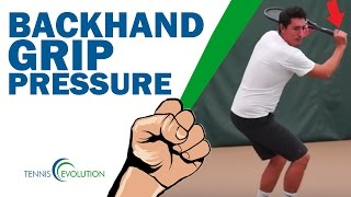 ONE HAND BACKHAND | Your Grip Pressure On Your One Hand Backhand