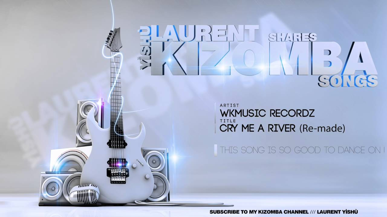 🎶 KIZOMBA MUSIC ➡ WKMusic - Cry me a river (Remix)