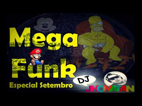 🔴Mega Funk - Dj Jhonatan (Especial Setembro 2014)