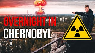 OVERNIGHT INSIDE CHERNOBYL'S EXCLUSION ZONE 2019