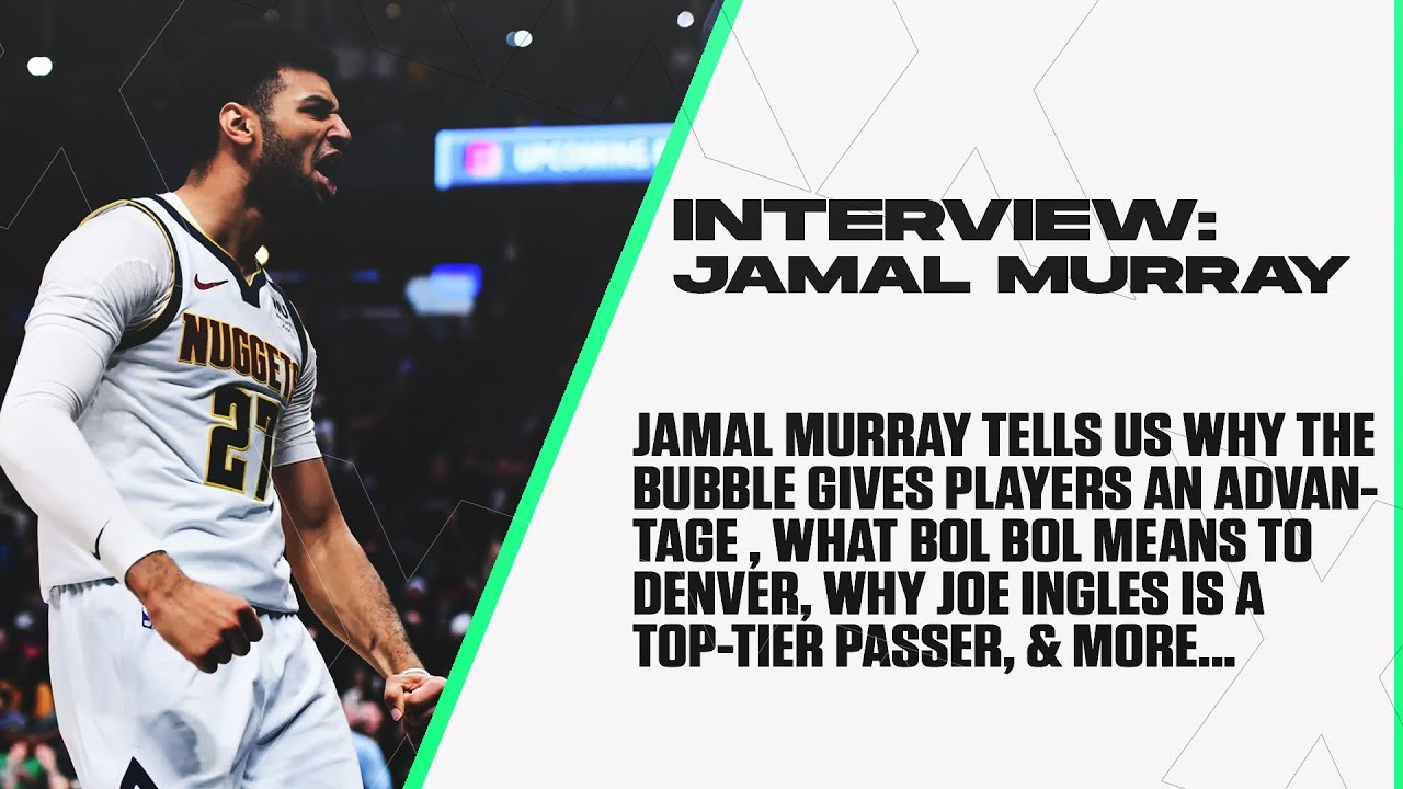 """Jamal Murray: Playing In The Bubble, The Rise of Bol Bol, """"Start Bench Cut"""", & Much More."""
