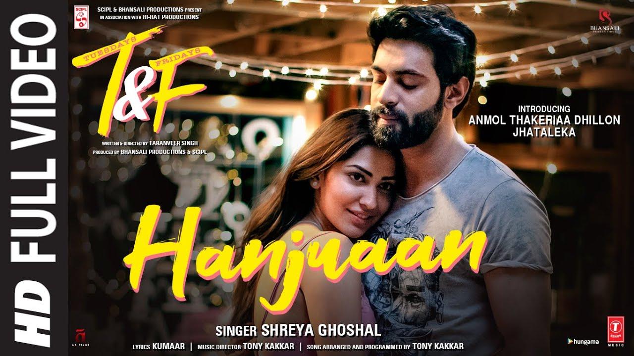 Tuesdays & Fridays:Hanjuaan(Full Video)Shreya Ghoshal,Tony Kakkar | Anmol Thakeria Dhillon,Jhataleka