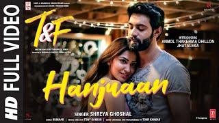 Tuesdays & Fridays:Hanjuaan(Full Video)Shreya Ghoshal,Tony Kakkar   Anmol Thakeria Dhillon,Jhataleka