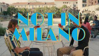 Not in Milano   Milano is not just Business