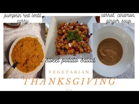 VEGETARIAN THANKSGIVING 2019| sweet potato salad, carrot soup, lentil curry