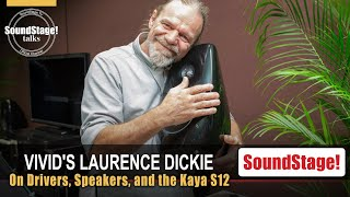 Vivid's Laurence Dickie on Speakers, Drivers, and the Kaya S12 - SoundStage! Talks (April 2021)