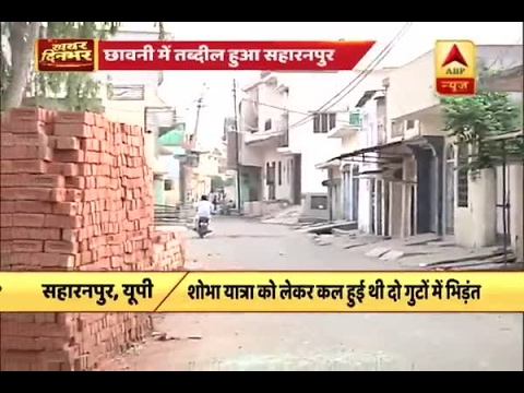 Ground Report: Peace prevailing in Saharanpur after violent communal riots