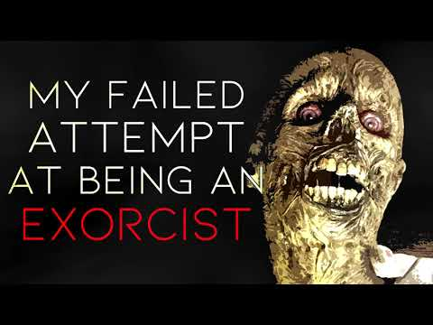 """My Failed Attempt At Being An Exorcist"" Creepypasta 