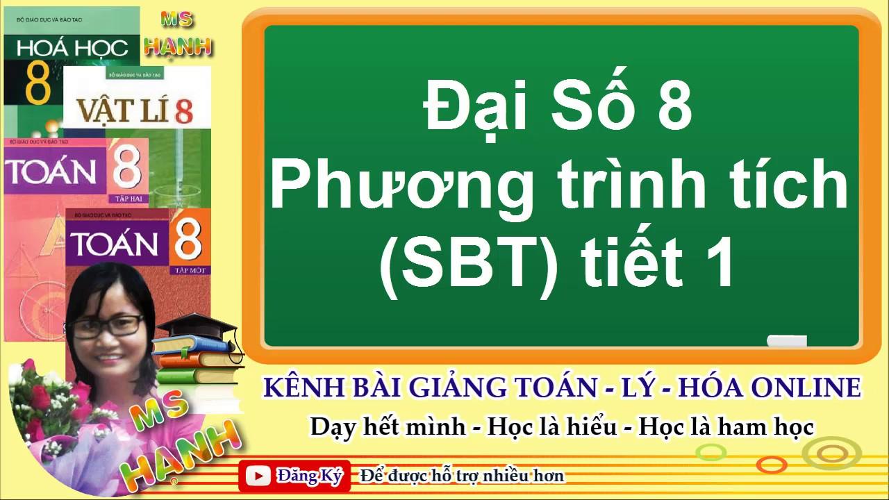 [ Đại Số 8 ] Chương 3 Bài 4 Phương trình tích (SBT) tiết 1