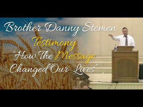 Brother Danny Stemen - Testimony of How The Message Changed Our Lives