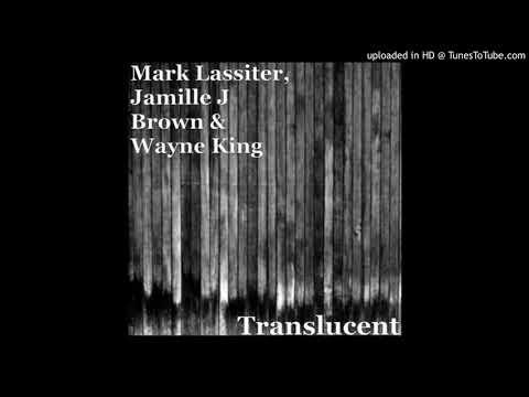 """Mark Lassiter ft. Jamille J Brown & Wayne King - """"Translucent"""""""
