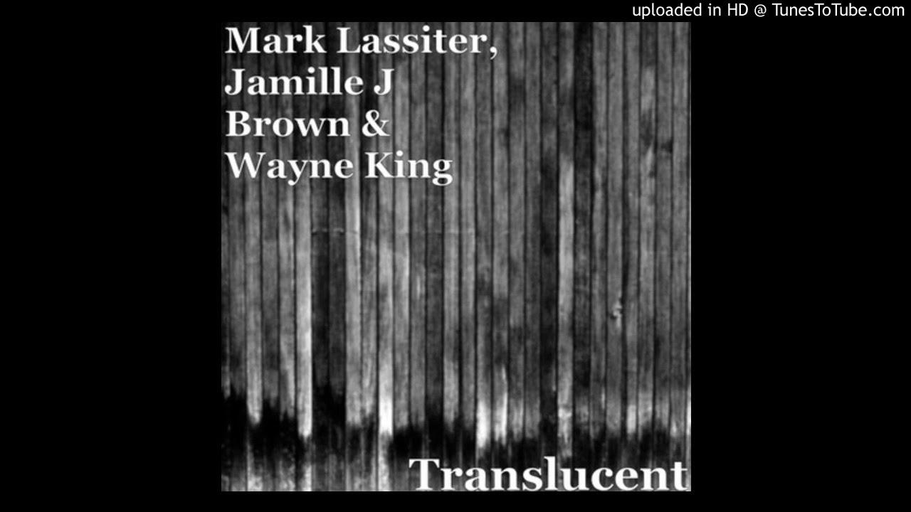 mark-lassiter-ft-jamille-j-brown-wayne-king-translucent