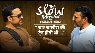 Pankaj Tripathi | The Slow Interview with Neelesh Misra | 4.40 ki train hoti thi