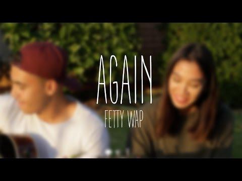Again - Fetty Wap (Acoustic Cover)