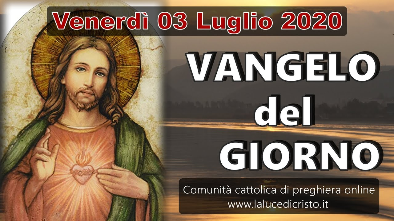 VANGELO DEL GIORNO VENERDI 03 LUGLIO 2020 ❤️ Mio Signore e mio Dio!