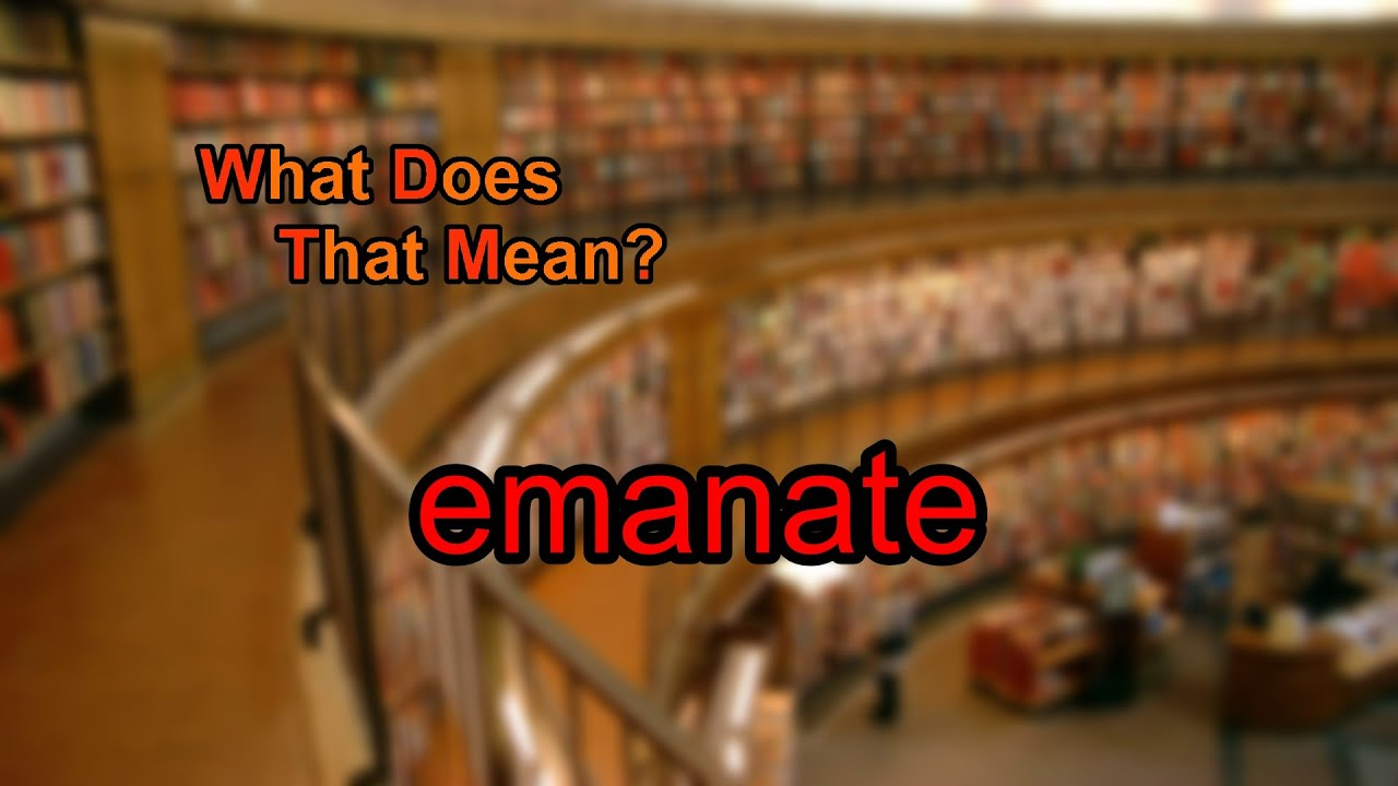 Superb What Does Emanate Mean?