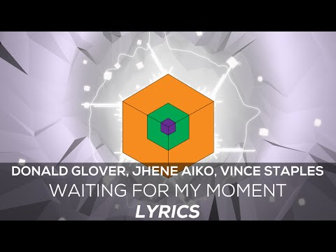 [Lyrics] Donald Glover, Jhene Aiko, and Vince Staples - Waiting for my Moment